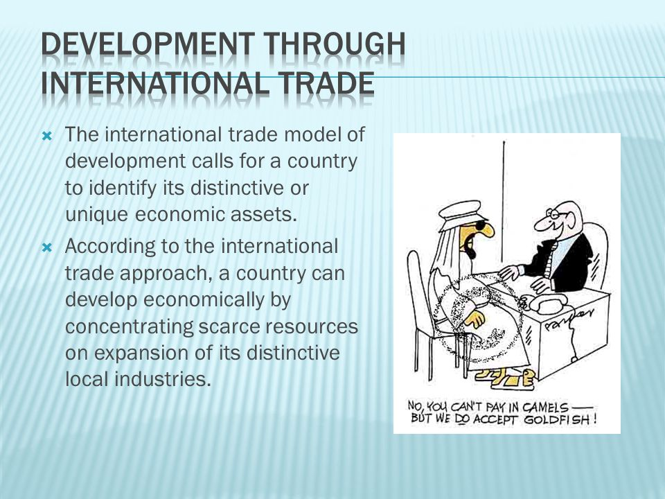  The international trade model of development calls for a country to identify its distinctive or unique economic assets.  According to the internati