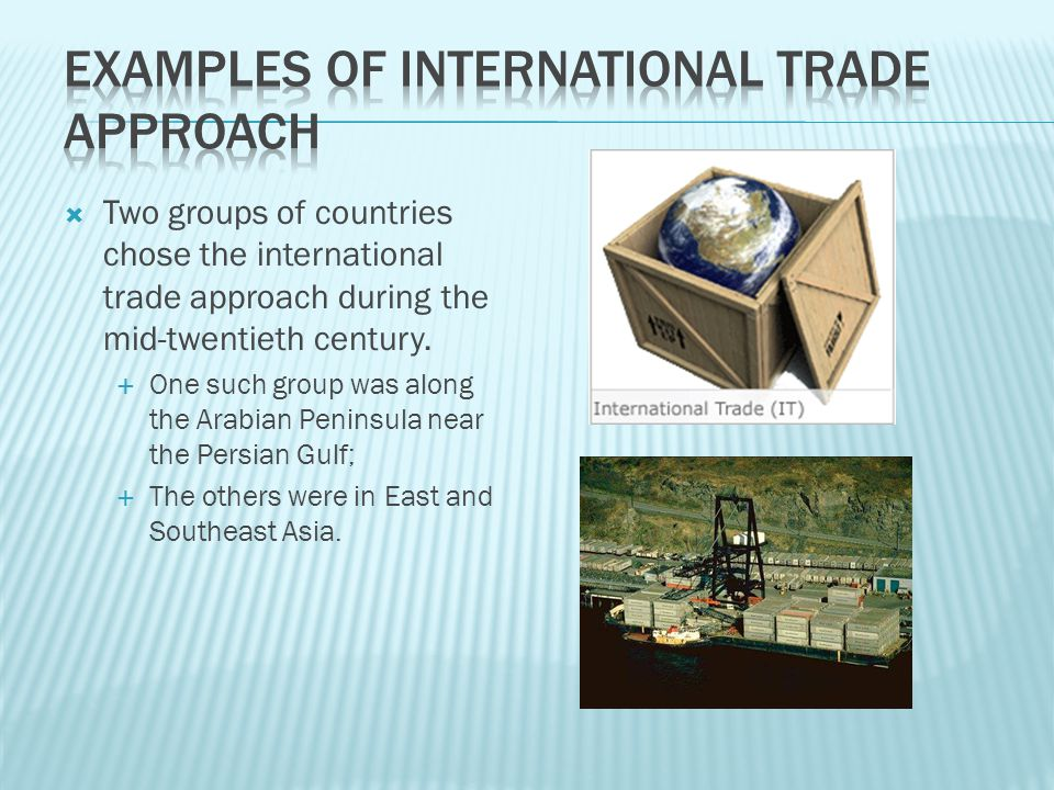  Two groups of countries chose the international trade approach during the mid-twentieth century.  One such group was along the Arabian Peninsula ne