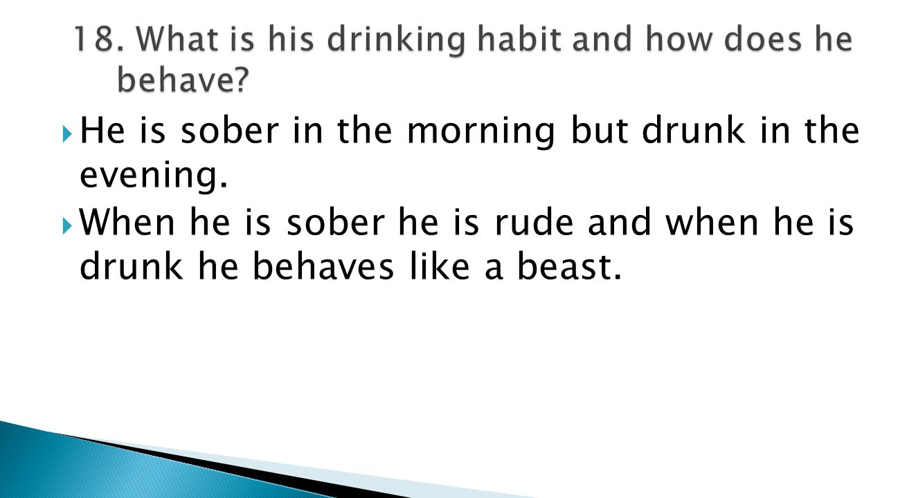  He is sober in the morning but drunk in the evening.