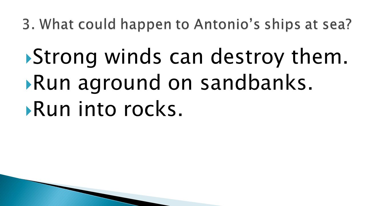  Strong winds can destroy them.  Run aground on sandbanks.  Run into rocks.