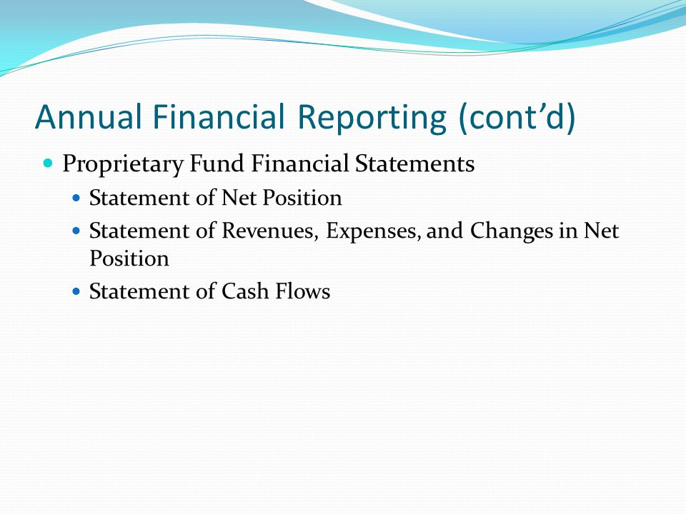 Annual Financial Reporting (cont'd) Proprietary Fund Financial Statements Statement of Net Position Statement of Revenues, Expenses, and Changes in Ne