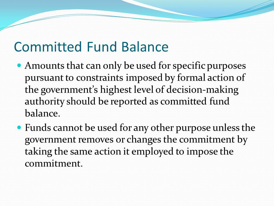 Committed Fund Balance Amounts that can only be used for specific purposes pursuant to constraints imposed by formal action of the government's highes