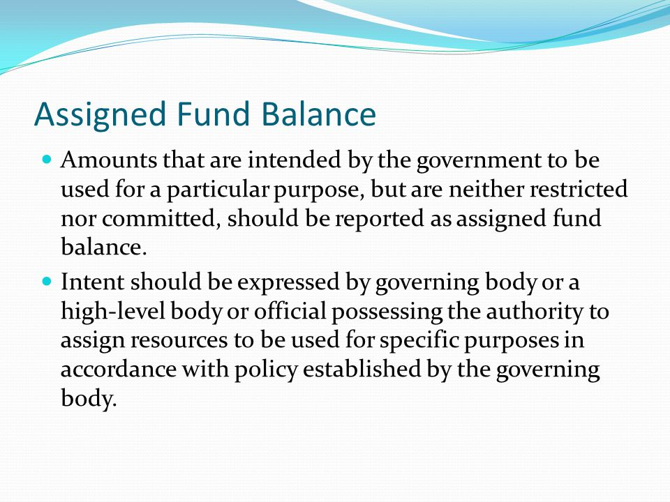 Assigned Fund Balance Amounts that are intended by the government to be used for a particular purpose, but are neither restricted nor committed, shoul