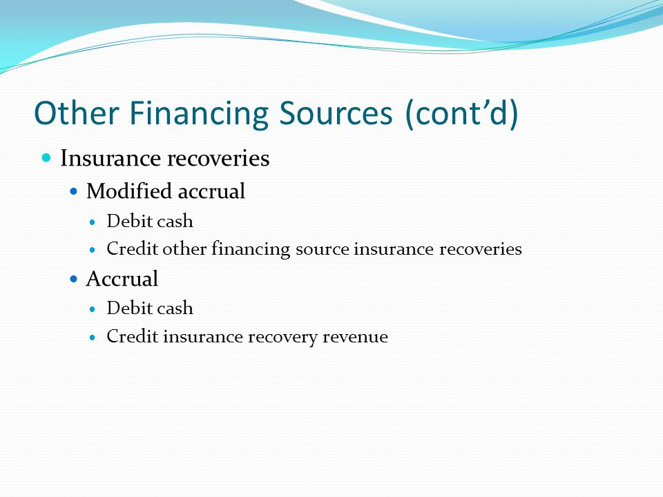 Other Financing Sources (cont'd) Insurance recoveries Modified accrual Debit cash Credit other financing source insurance recoveries Accrual Debit cas