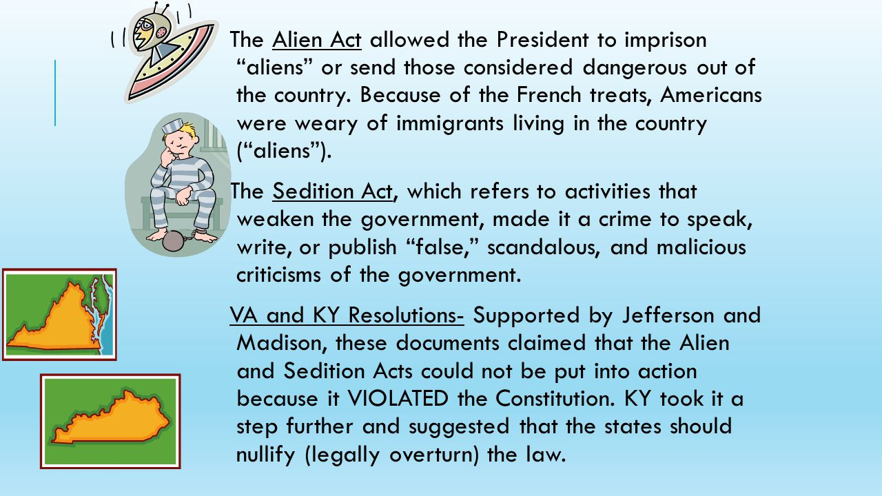 The Alien Act allowed the President to imprison aliens or send those considered dangerous out of the country.