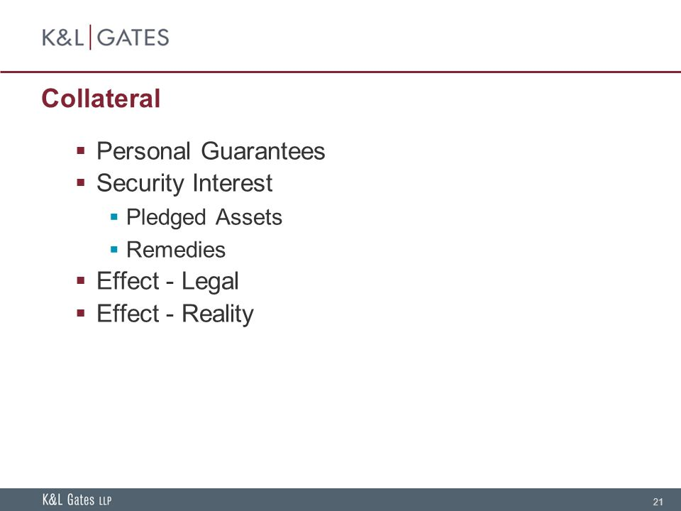 21 Collateral  Personal Guarantees  Security Interest  Pledged Assets  Remedies  Effect - Legal  Effect - Reality