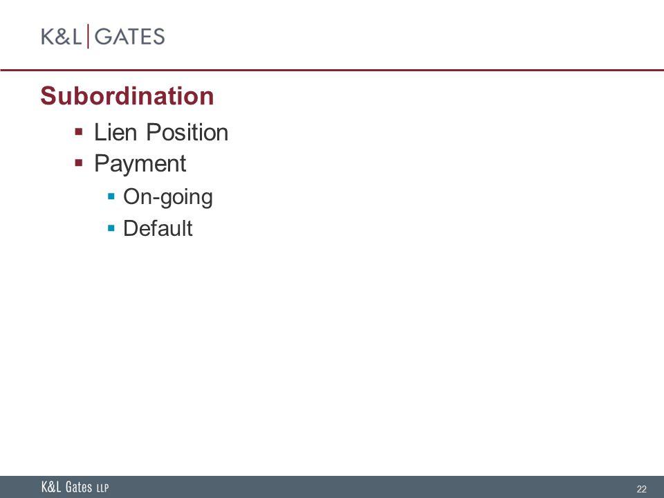 22 Subordination  Lien Position  Payment  On-going  Default