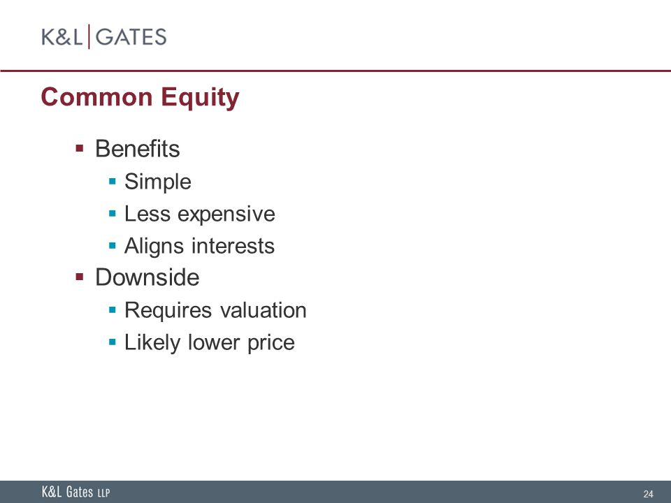 24 Common Equity  Benefits  Simple  Less expensive  Aligns interests  Downside  Requires valuation  Likely lower price