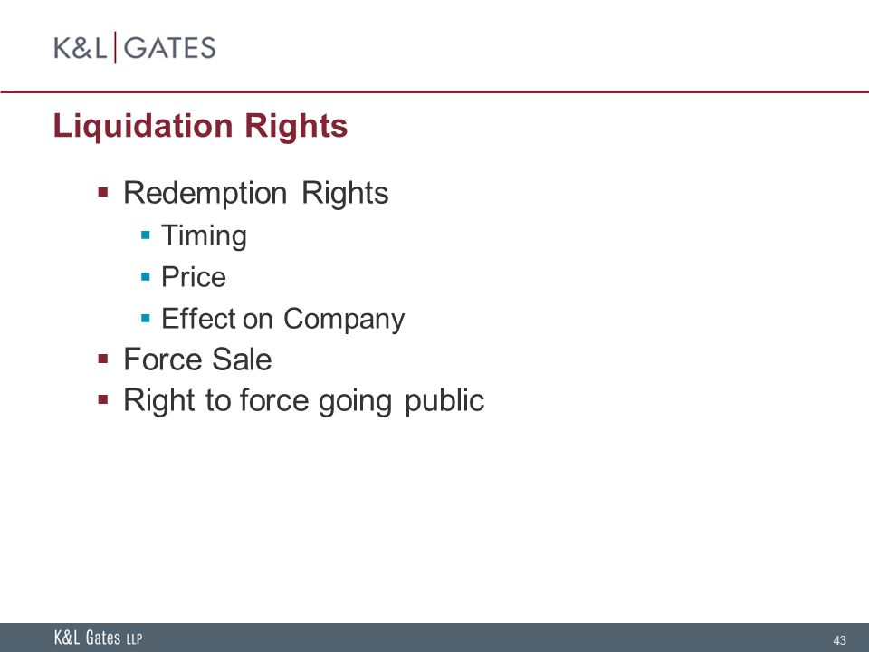 43 Liquidation Rights  Redemption Rights  Timing  Price  Effect on Company  Force Sale  Right to force going public