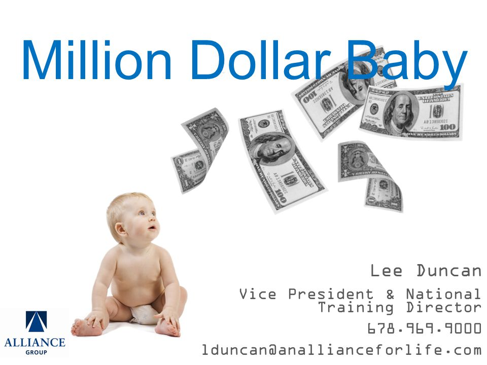 Lee Duncan Vice President & National Training Director 678.969.9000 lduncan@anallianceforlife.com Million Dollar Baby