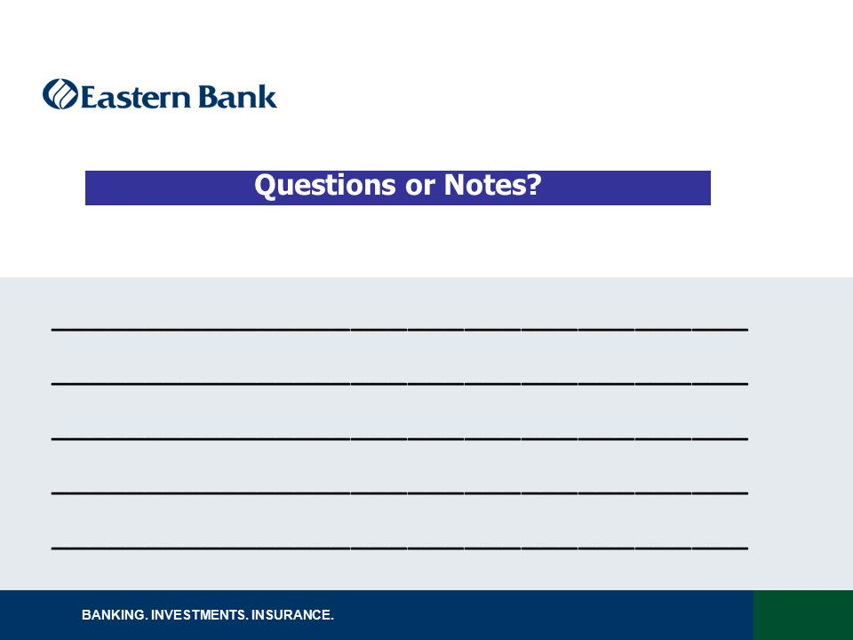 BANKING. INVESTMENTS. INSURANCE. Questions or Notes? _____________________________________