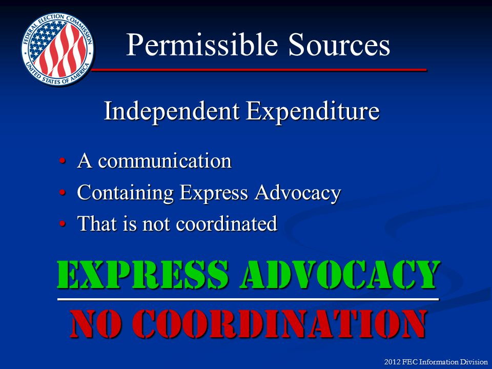 2012 FEC Information Division Permissible Sources Conduct Standard Safe Harbors Agreement or formal collaboration nor express advocacy necessary for a