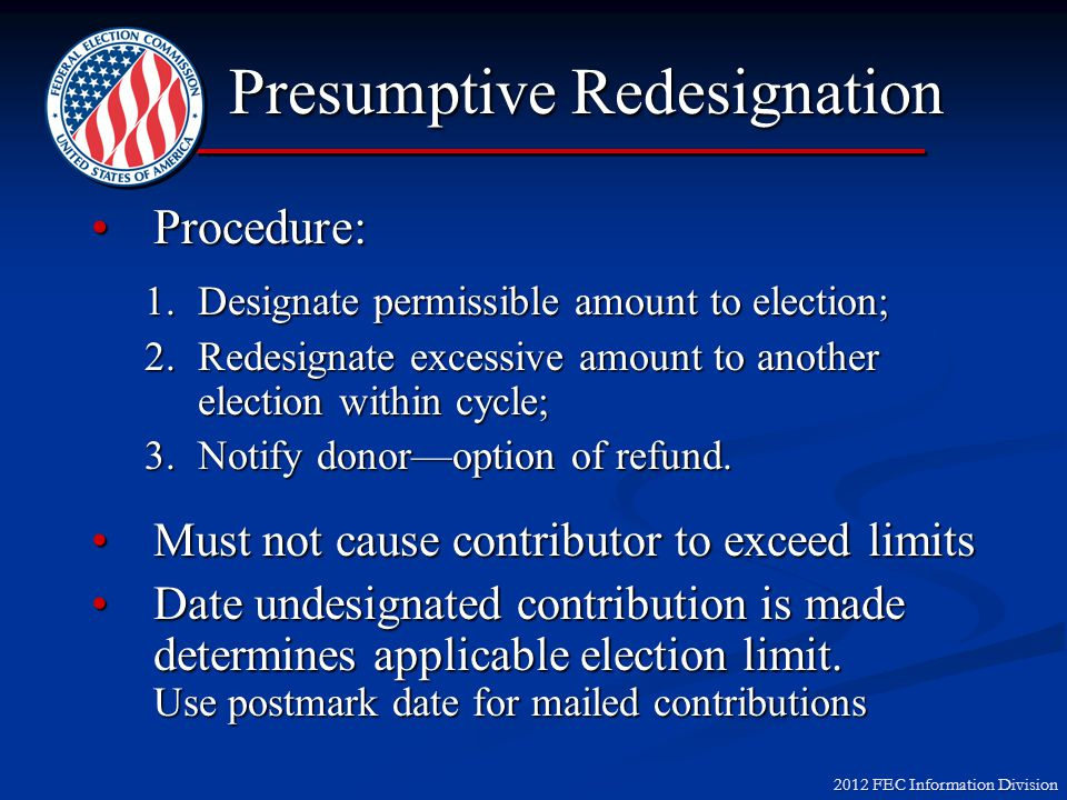 2012 FEC Information Division Generally, campaigns may presumptively redesignate undesignated contributions received from an individual or non-multica