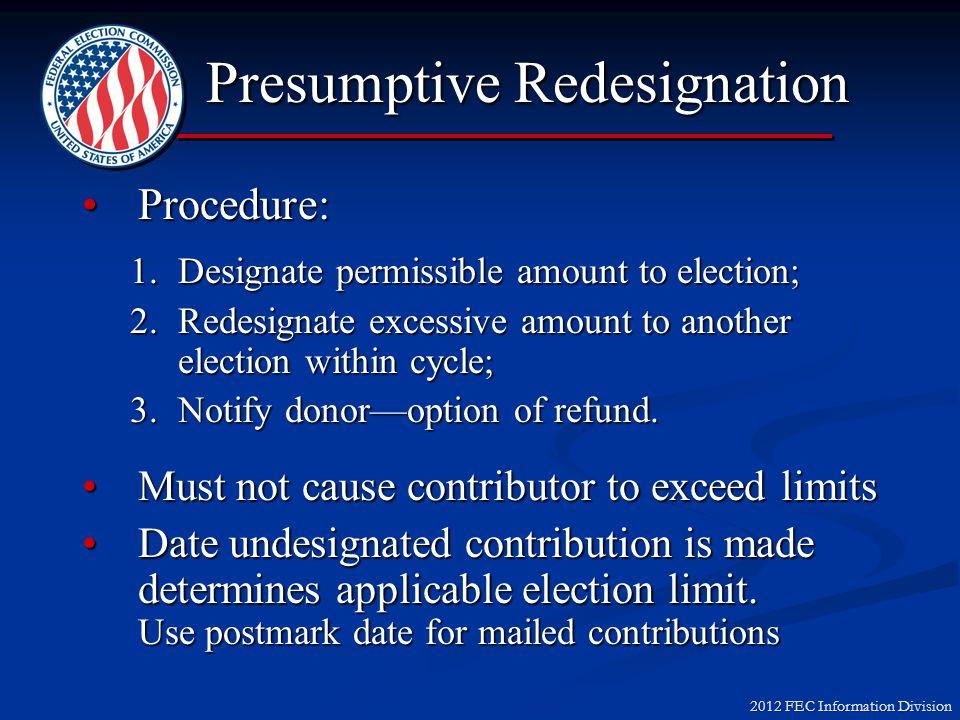 2012 FEC Information Division Procedure:Procedure: 1.Designate permissible amount to election; 2.Redesignate excessive amount to another election within cycle; 3.Notify donor—option of refund.
