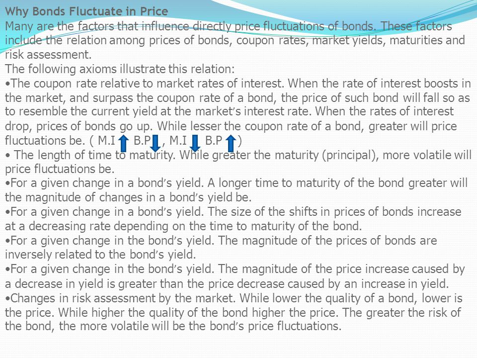 Bonds: Interest Rate Sensibility The price of bonds can vary, but not every bond is affected in the same way when circumstances change.