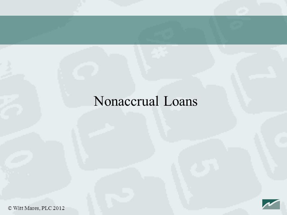 © Witt Mares, PLC 2012 Nonaccrual Loans