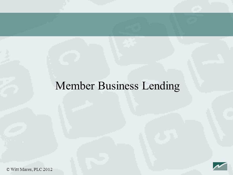 © Witt Mares, PLC 2012 Member Business Lending