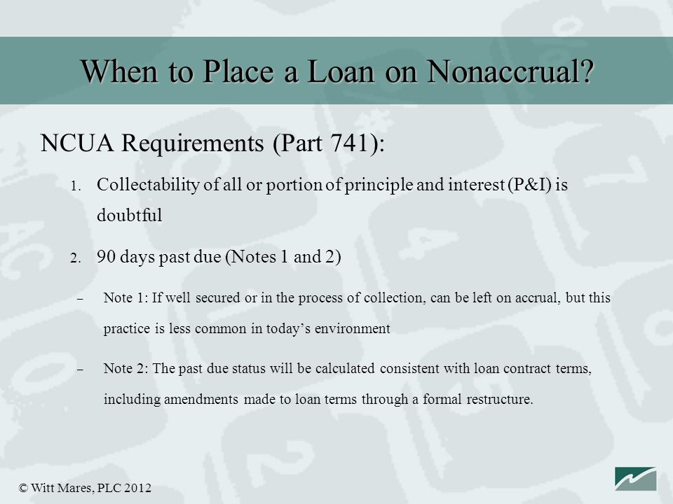 © Witt Mares, PLC 2012 When to Place a Loan on Nonaccrual.