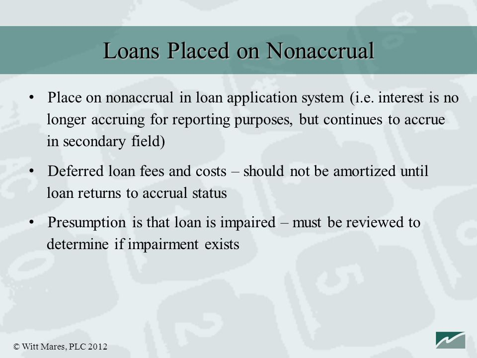 © Witt Mares, PLC 2012 Place on nonaccrual in loan application system (i.e.