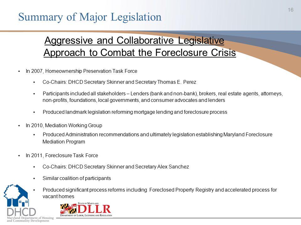 Summary of Major Legislation 16 In 2007, Homeownership Preservation Task Force Co-Chairs: DHCD Secretary Skinner and Secretary Thomas E. Perez Partici