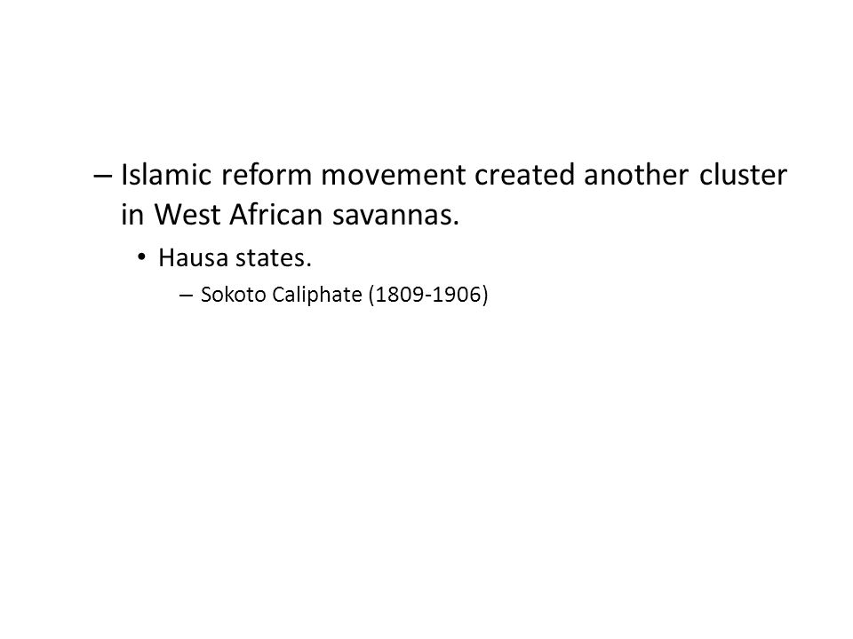 – Islamic reform movement created another cluster in West African savannas.
