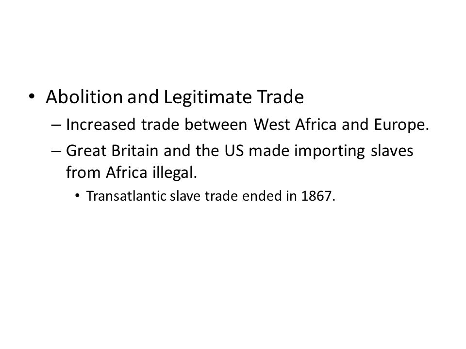 Abolition and Legitimate Trade – Increased trade between West Africa and Europe.