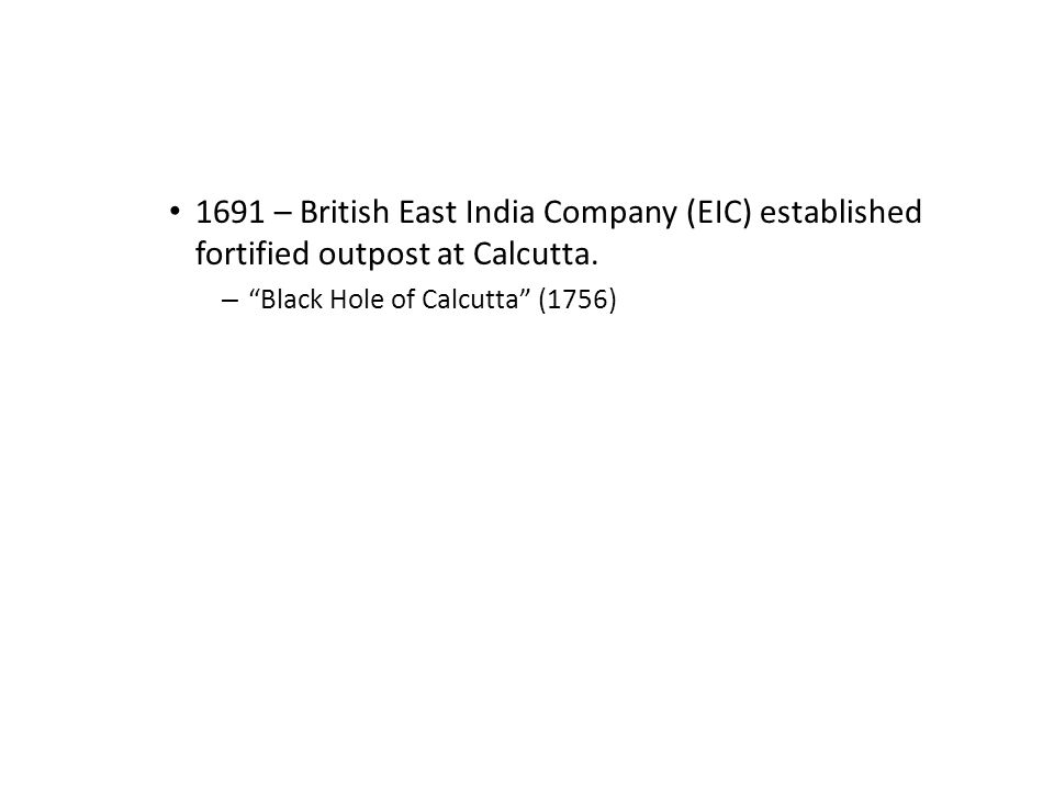1691 – British East India Company (EIC) established fortified outpost at Calcutta.