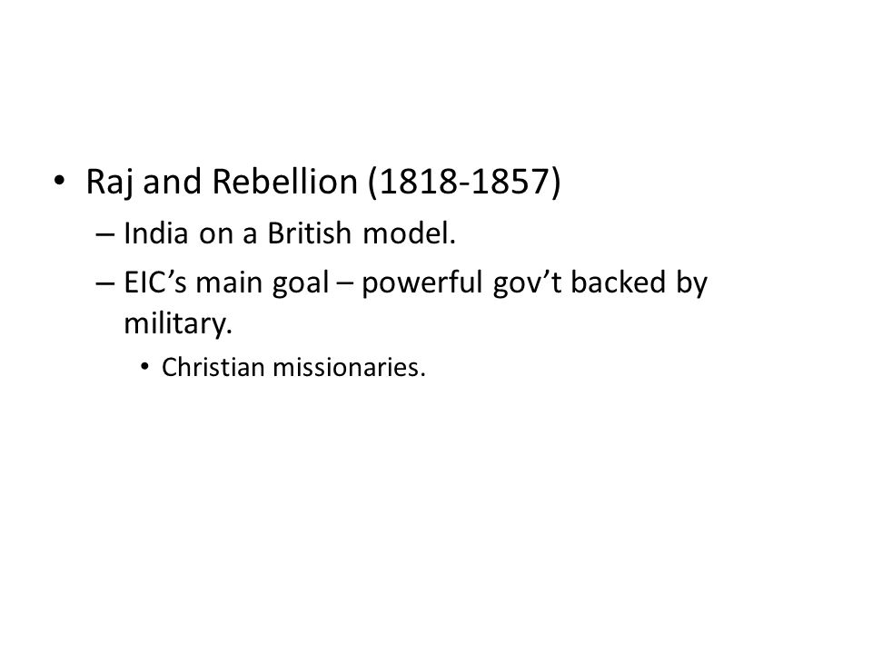 Raj and Rebellion (1818-1857) – India on a British model.