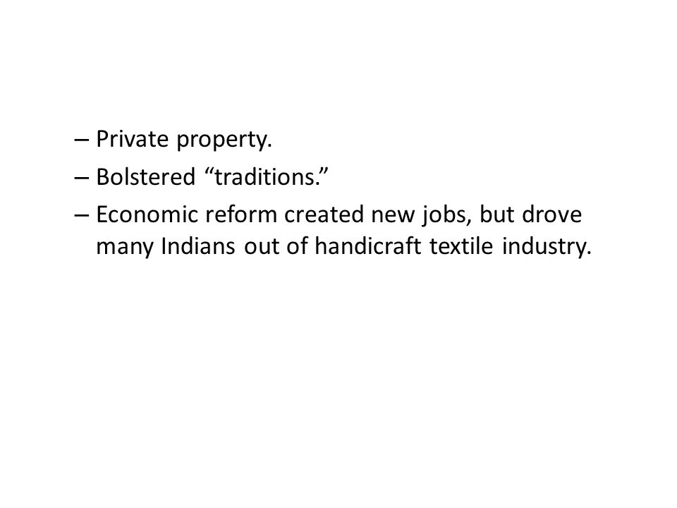 """– Private property. – Bolstered """"traditions."""" – Economic reform created new jobs, but drove many Indians out of handicraft textile industry."""