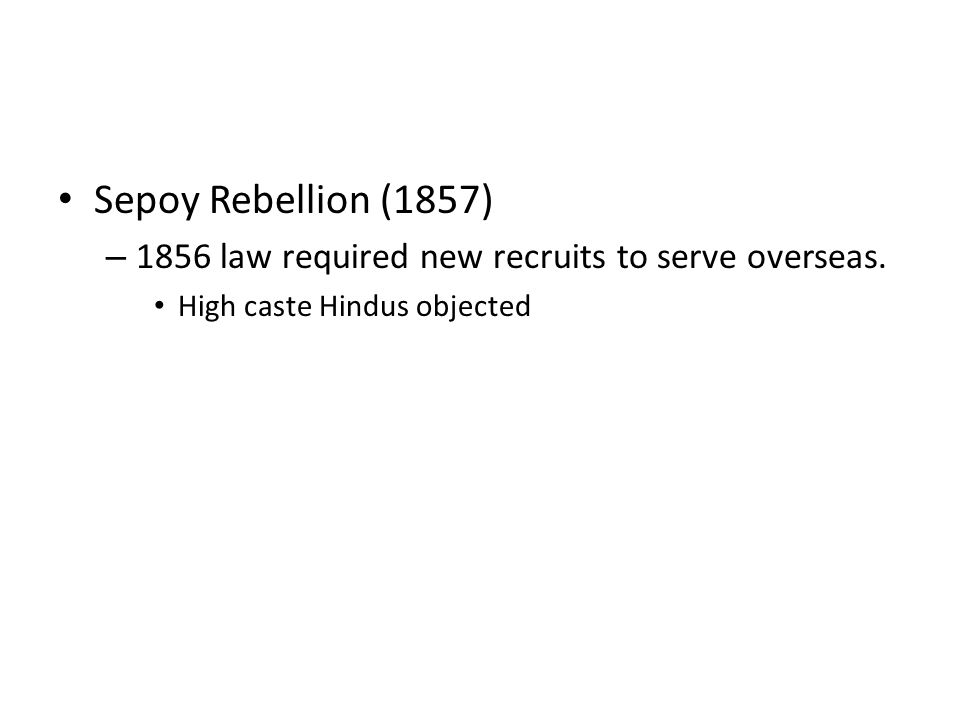 Sepoy Rebellion (1857) – 1856 law required new recruits to serve overseas.
