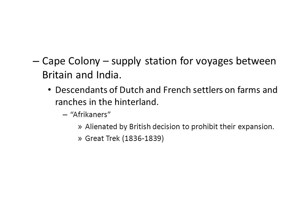 – Cape Colony – supply station for voyages between Britain and India.
