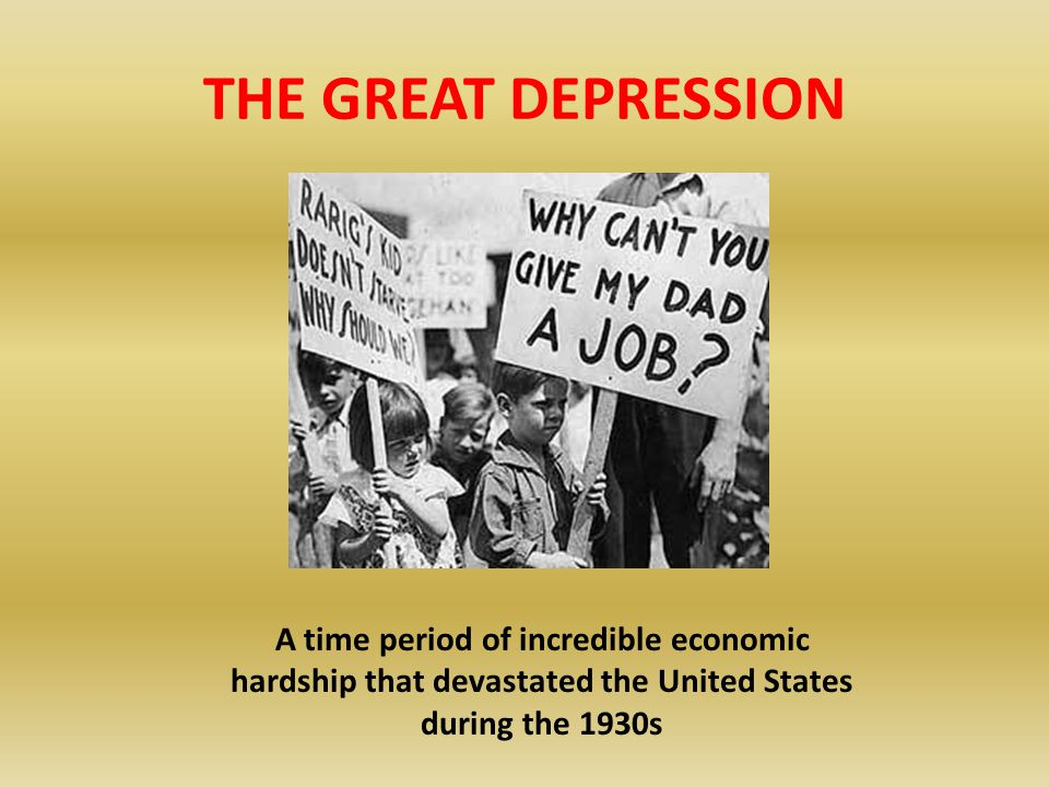 THE GREAT DEPRESSION A time period of incredible economic hardship that devastated the United States during the 1930s