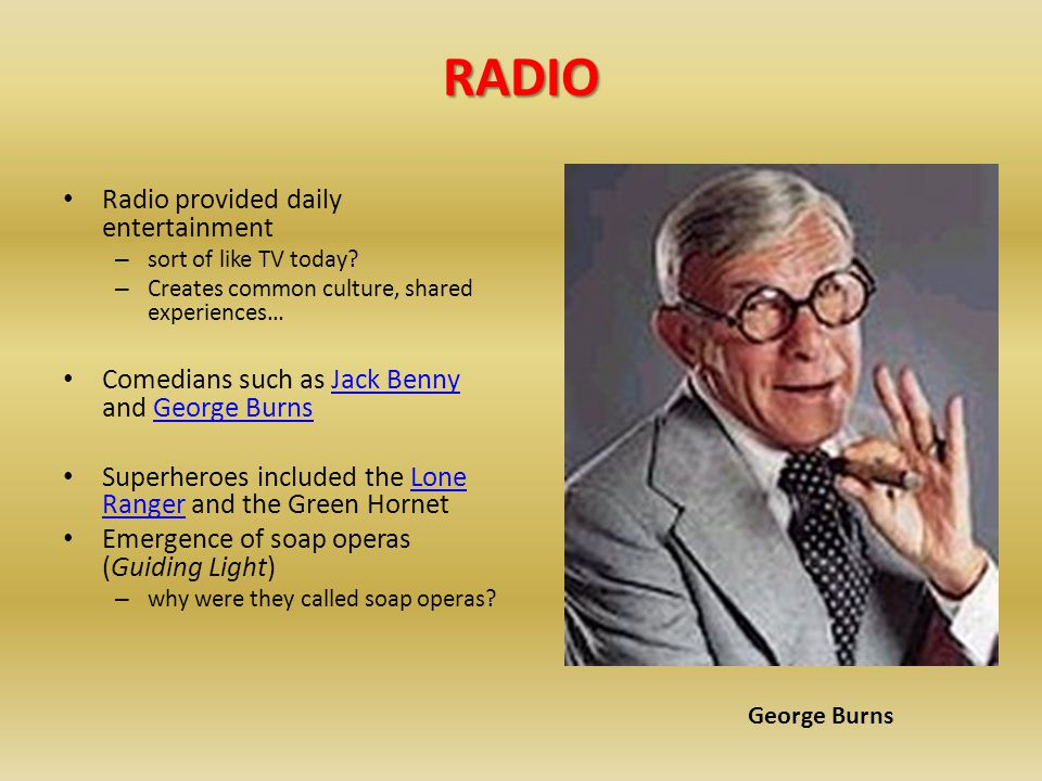 RADIO Radio provided daily entertainment – sort of like TV today.