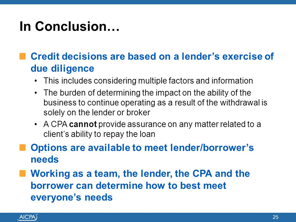 In Conclusion… Credit decisions are based on a lender's exercise of due diligence This includes considering multiple factors and information The burde