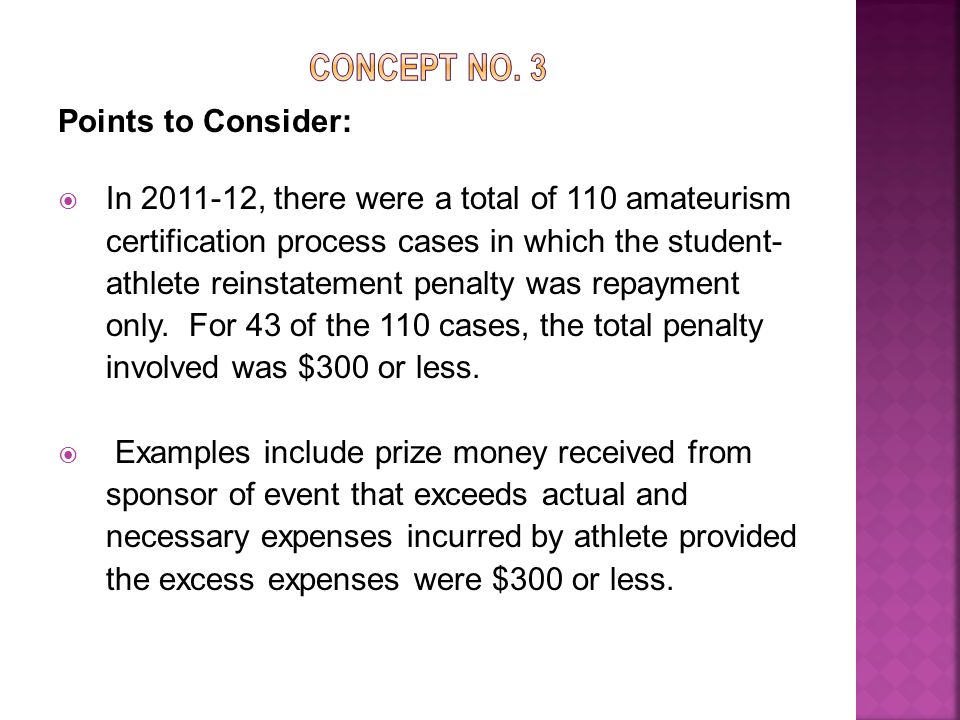 Points to Consider:  In 2011-12, there were a total of 110 amateurism certification process cases in which the student- athlete reinstatement penalty was repayment only.