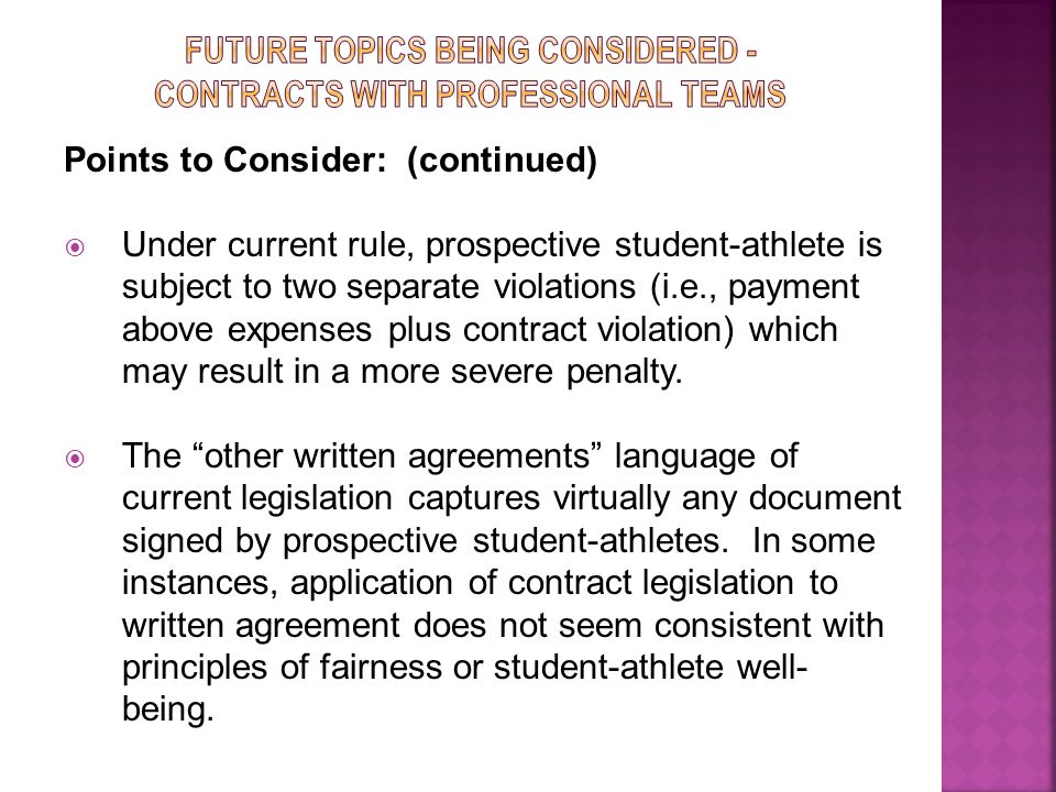 Points to Consider: (continued)  Under current rule, prospective student-athlete is subject to two separate violations (i.e., payment above expenses plus contract violation) which may result in a more severe penalty.