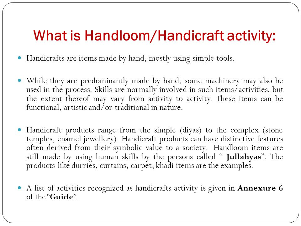 What is Handloom/Handicraft activity: Handicrafts are items made by hand, mostly using simple tools.