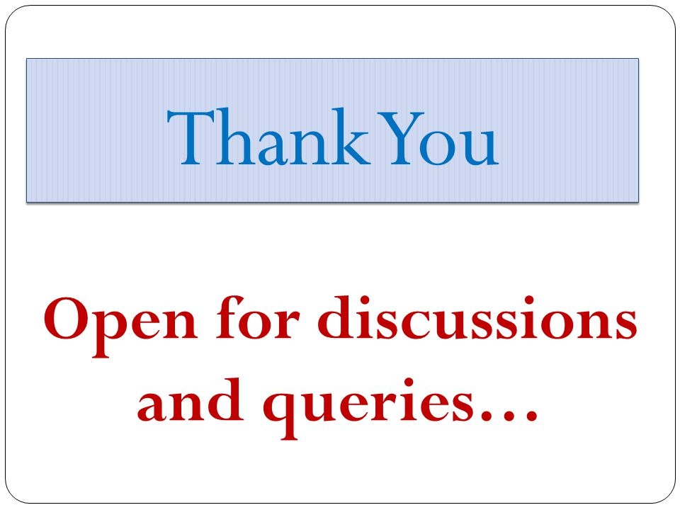Thank You Open for discussions and queries…