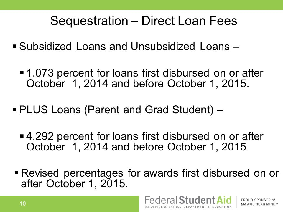  Subsidized Loans and Unsubsidized Loans –  1.073 percent for loans first disbursed on or after October 1, 2014 and before October 1, 2015.  PLUS L
