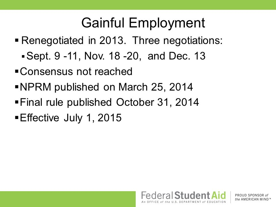 Gainful Employment  Renegotiated in 2013. Three negotiations:  Sept.