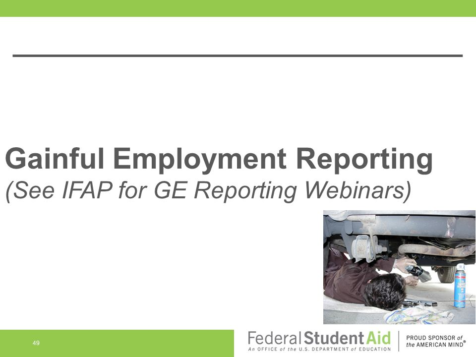 Gainful Employment Reporting (See IFAP for GE Reporting Webinars) 49