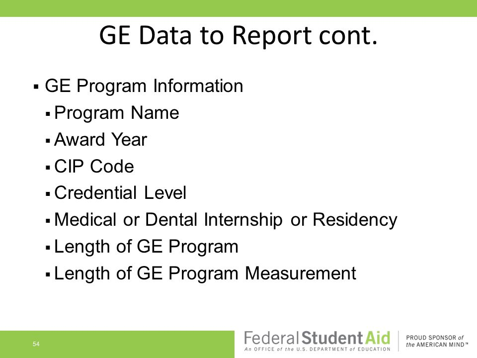 GE Data to Report cont.  GE Program Information  Program Name  Award Year  CIP Code  Credential Level  Medical or Dental Internship or Residency