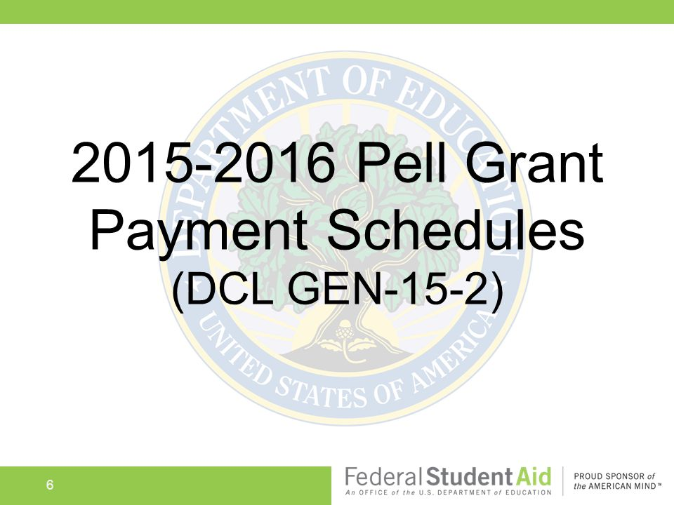 6 2015-2016 Pell Grant Payment Schedules (DCL GEN-15-2)