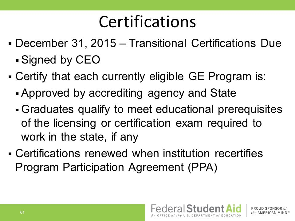 Certifications  December 31, 2015 – Transitional Certifications Due  Signed by CEO  Certify that each currently eligible GE Program is:  Approved