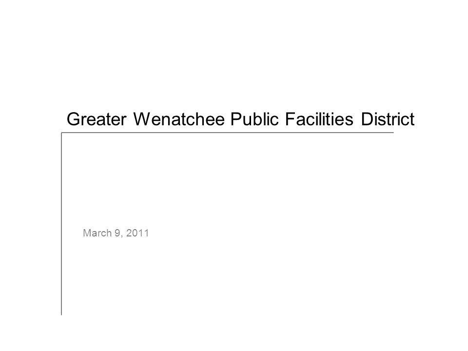 March 9, 2011 Greater Wenatchee Public Facilities District
