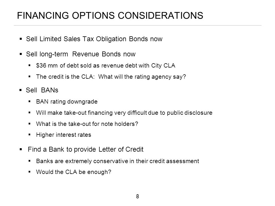 FINANCING OPTIONS CONSIDERATIONS  Sell Limited Sales Tax Obligation Bonds now  Sell long-term Revenue Bonds now  $36 mm of debt sold as revenue deb
