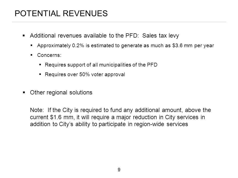 POTENTIAL REVENUES  Additional revenues available to the PFD: Sales tax levy  Approximately 0.2% is estimated to generate as much as $3.6 mm per yea
