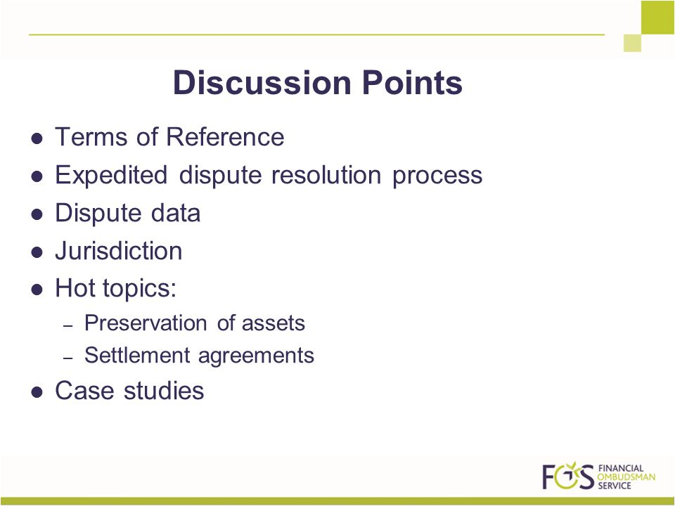 Terms of Reference Expedited dispute resolution process Dispute data Jurisdiction Hot topics: – Preservation of assets – Settlement agreements Case studies Discussion Points