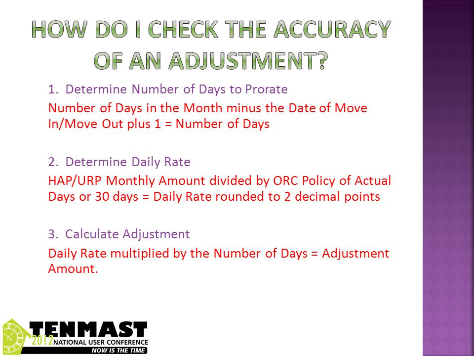 1. Determine Number of Days to Prorate Number of Days in the Month minus the Date of Move In/Move Out plus 1 = Number of Days 2. Determine Daily Rate