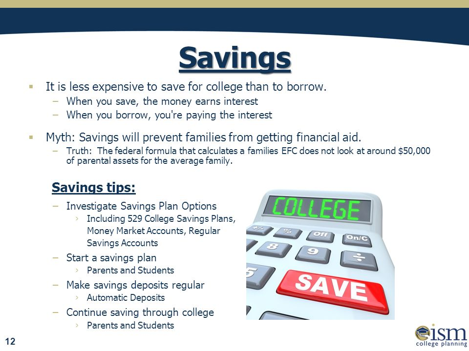  It is less expensive to save for college than to borrow.
